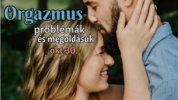 Orgazmusproblémák és megoldásuk előadás